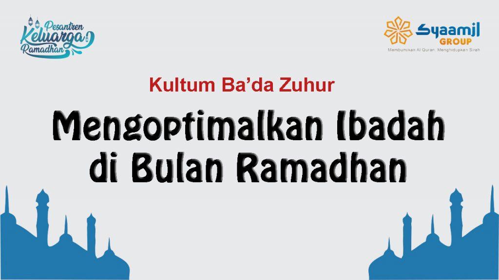 Mengoptimalkan Ibadah di Bulan Ramadan | Masjid Syaamil | Kultum