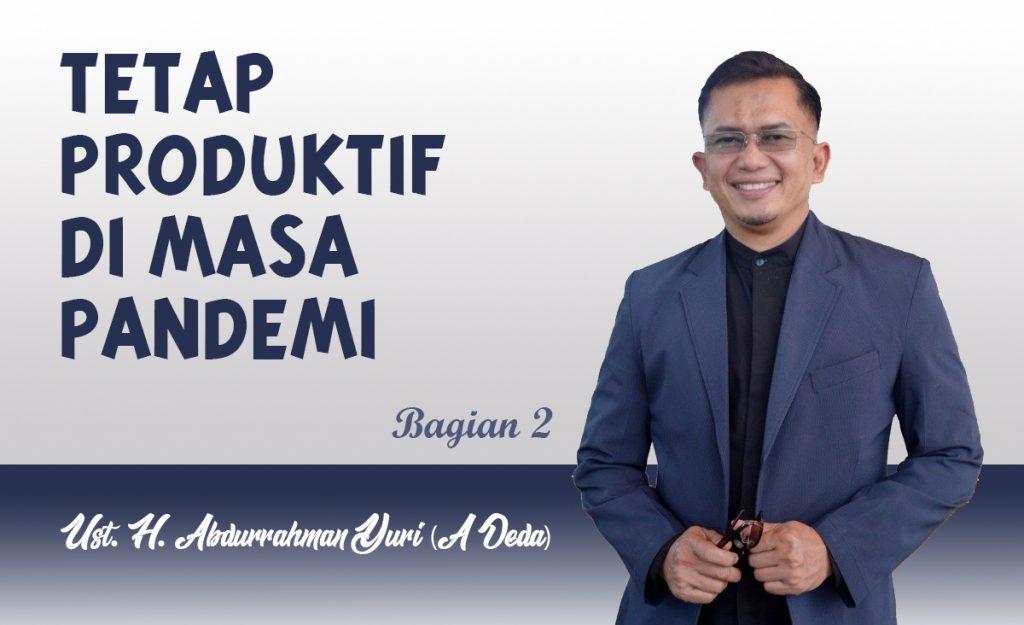 Tetap Produktif | Abdurrahman Yuri | A Deda | Kajian Islam Intensif